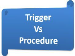 Difference Between Trigger and Procedure (with Comparison