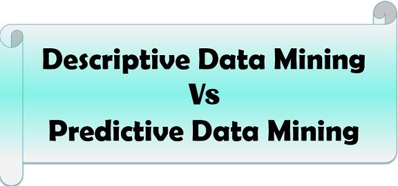 Descriptive Vs Predictive Data Mining